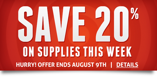 Save 20% on Supply Orders; WEB20!  Some Exclusions apply. Offer Ends 08/09/2015