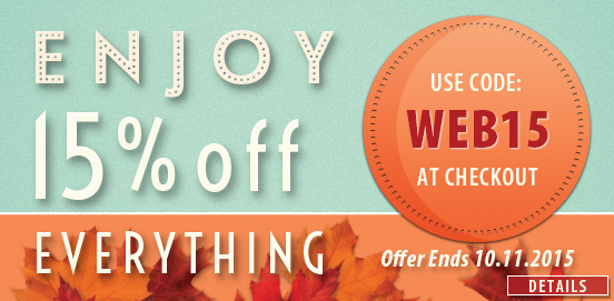 Save 15% OFF Everything; WEB15!  Some Exclusions apply. Offer Ends 10/11/2015